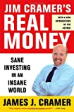 Jim Cramer's Real Money: Sane Investing in an Insane World