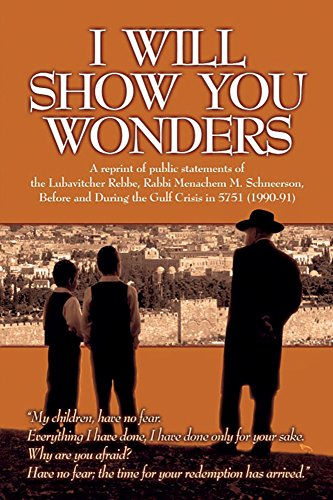 I Will Show You Wonders: Public statements of the Lubavitcher Rebbe, Rabbi Menachem M. Schneerson, Before and During the Gulf Crisis (English Edition)