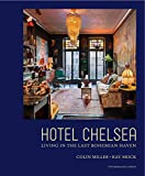 Hotel Chelsea. Living in the Last Bohemian Haven