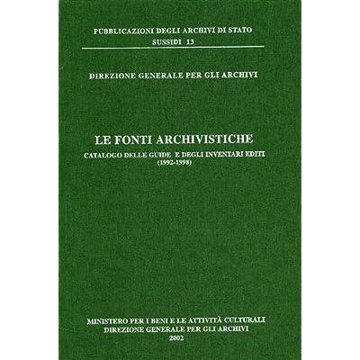 Le Fonti Archivistiche Catalogo Delle Guide E Degli Inventari Editi 1992-1998