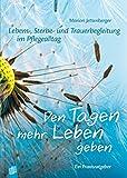 Lebens-, Sterbe- und Trauerbegleitung im Pflegealltag: Den Tagen mehr Leben geben (Amazon.de)