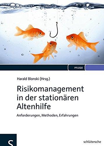 Risikomanagement in der stationären Altenhilfe: Anforderungen, Methoden, Erfahrungen
