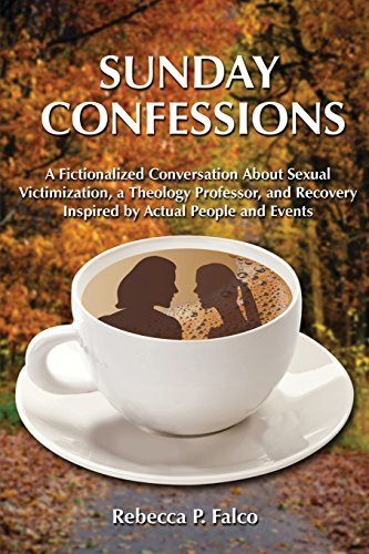 Sunday Confessions: A Fictionalized Conversation about Sexual Victimization, a Theology Professor, and Recovery Inspired by Actual People and Events by Rebecca P. Falco (2014-12-26)