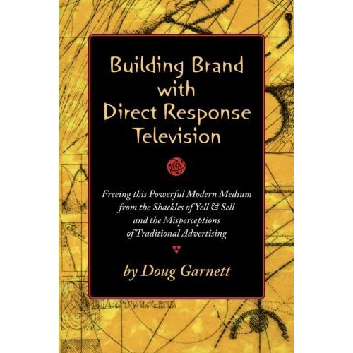 Building Brand with Direct Response Television by Doug Garnett (2011-09-16)