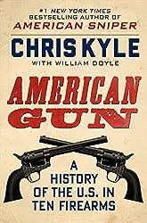 American Gun: A History of the U.S. in Ten Firearms by Chris Kyle (2013-06-04)