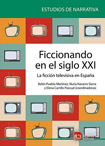 Ficcionando en el siglo XXI: La ficción televisiva en España eBook ...