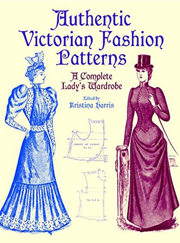 Authentic Victorian Fashion Patterns: A Complete Lady's Wardrobe (Dover Fashion and Costumes) (English Edition) (Harris Kostüm)