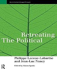 Retreating the Political (Warwick Studies in European Philosophy)