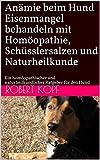 Anämie beim Hund - Eisenmangel behandeln mit Homöopathie, Schüsslersalzen und Naturheilkunde: Ein homöopathischer und naturheilkundlicher Ratgeber für den Hund