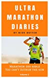 Ultramarathon Diaries: Beginner to Worldwide Running Man and Endurance Athlete Volume 2: Marathon Des Sables You Can't Outrun The Sun (Ultra Marathon, ... Des Sables, Running Man, Beginner, Athlete)
