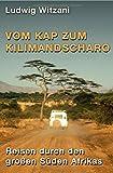 Weltreisen / Vom Kap zum Kilimandscharo: Reisen durch den großen Süden Afrikas