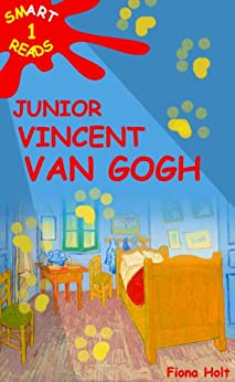 Children's Educational Book: Junior Vincent Van Gogh A Kid's Introduction to the Artist & his Paintings. Ages 7 8 9 10 years [English] ('SMART READS for ... Book-Expand & Inspire Young Minds) by [Holt, Fiona]