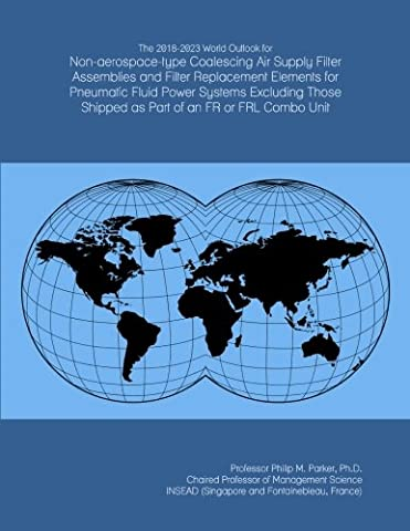 The 2018-2023 World Outlook for Non-aerospace-type Coalescing Air Supply Filter Assemblies and Filter Replacement Elements for Pneumatic Fluid Power ... Shipped as Part of an FR or FRL Combo Unit