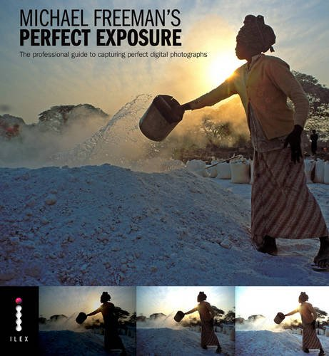 Perfect Exposure: The Professional Guide to Capturing Perfect Digital Photographs por Michael Freeman