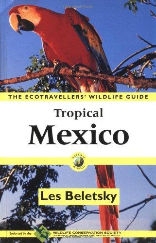 The Ecotraveller's Wildlife Guide Tropical Mexico: The Cancun Region, Yucatan Peninsula, Oaxaca, Chipas, and Tabasco