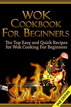 Wok Cookbook for Beginners 2nd Edition: The Top Easy and Quick Recipes for Wok Cooking For Beginners! (Wok Cooking, Cooking for one, Wok Recipes, Cookbook, ... Guide, Wok Cookbook Guide) (English Edition) par [Daniels, Claire]