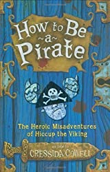 How to Be a Pirate: The Heroic Misadventures of Hiccup the Viking by Cressida Cowell (2005-05-11)