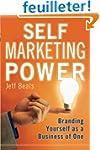 Self Marketing Power: Branding Yourse...