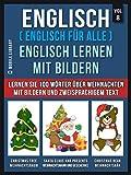 Englisch ( Englisch für alle ) Englisch Lernen Mit Bildern (Vol 8): Lernen Sie 100 Wörter über Weihnachten mit Bildern und zweisprachigem Text (Foreign Language Learning Guides)