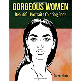 Gorgeous Women - Beautiful Portraits Coloring Book: Attractive Glamour Models Faces - For Adults & Teenagers