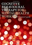 Cognitive Behavioural Therapy for Mental Health Workers: A Beginner
