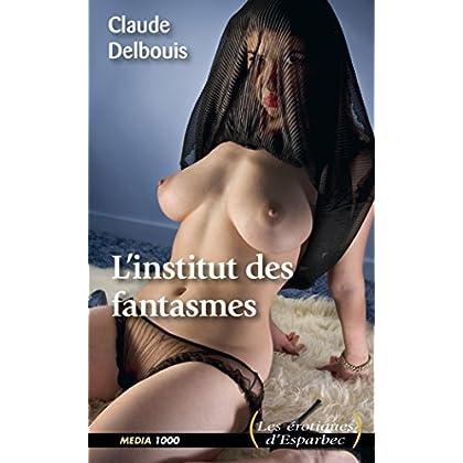 L'institut des fantasmes (Erotiques d'Esparbec t. 29)
