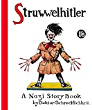 Struwwelhitler. A Nazi Story Book by Doktor Schrecklichkeit: A wartime parody of the famous Slovenly Peter or Shock Headed Peter (Struwwelpeter)