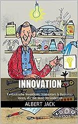 Innovation: Fantastische Inventions: Innovators & Business-Ideen, die die Welt Veränderten