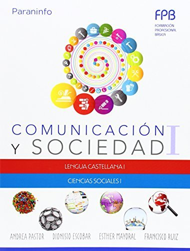 Comunicación y Sociedad I. Formación Profesional Básica por Esther Mayoral, Dioniso Escobar, Andrea Pastor Francisco Ruiz