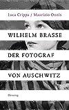 Wilhelm Brasse - der Fotograf von Auschwitz: Die wahre Geschichte des Wilhelm Brasse