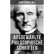 Ausgewählte philosophische Schriften: System der deduktiven und induktiven Logik + Die Hörigkeit der Frau (German Edition)