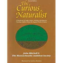 The Curious Naturalist: A Handbook of Crafts, Games, Activities, and Ideas for Teaching Children about the Magical World of Nature (Massachusetts Audubon Society) by John Mitchell (2004-02-02)