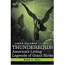 [(Thunderbirds: America's Living Legends of Giant Birds)] [Author: Mark A. Hall] published on (November, 2008)