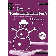 Das Weihnachtsliederbuch: Spielbuch mit 94 beliebten Weihnachtsliedern für B-Instrumente (z. B. für Tenorsaxophon, Trompete, Posaune, Klarinette). Songbook. Musiknoten.
