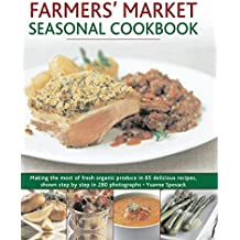 Farmers' Market Seasonal Cookbook: Making the Most of Fresh Organic Produce in 65 Delicious Recipes, Shown Step by Step in 270 Photographs by Ysanne Spevack (18-Feb-2011) Paperback