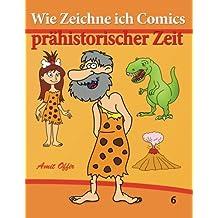 Wie Zeichne ich Comics - Prähistorischer Zeit: Zeichnen Bücher: Zeichnen für Anfänger Bücher