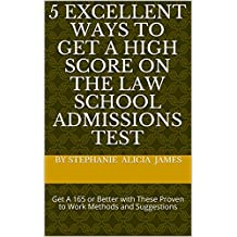 5 Excellent Ways To Get A High Score On The Law School Admissions Test: Get A 165 or Better with These Proven to Work Methods and Suggestions