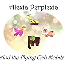 Alexia Perplexia (1): and the Flying Crib Mobile (English Edition)