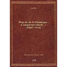 Éloge du vin de Champagne : le conquérant vinicole... / [Signé : Nevo]