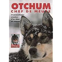 Otchum, chef de meute. L'Extraordinaire aventure d'un chien de traîneau