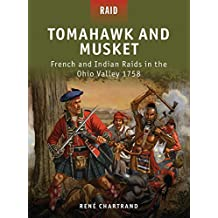 Tomahawk and Musket - French and Indian Raids in the Ohio Valley 1758.
