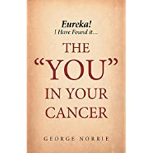 """Eureka! I have found it...the """"YOU"""" in Your Cancer"""
