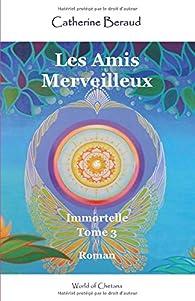 Immortelle, tome 3 : Les amis merveilleux par Catherine Beraud