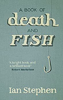 A Book of Death and Fish by [Stephen, Ian]