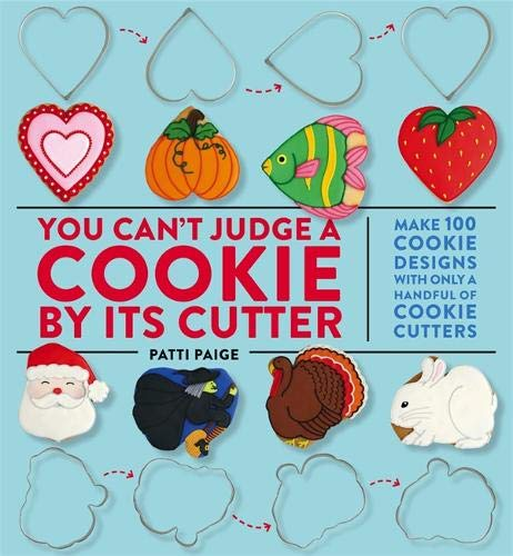 You Can't Judge a Cookie by Its Cutter: Make 100 Cookie Designs with Only a Handful of Cookie Cutters Cookies Ausstechformen