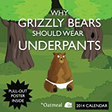 Why Grizzly Bears Should Wear Underpants 2014 Wall Calendar by The Oatmeal (2013-07-02)