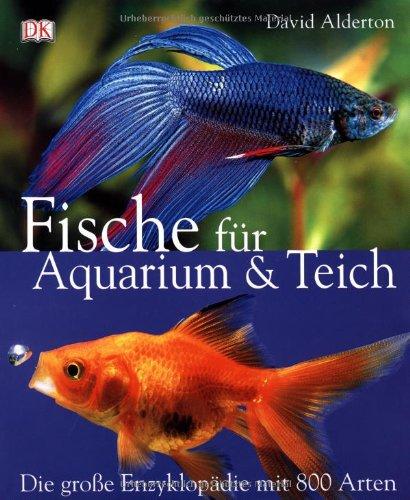 Fische für Aquarium und Teich: Die grosse Enzyklopädie mit 800 Arten
