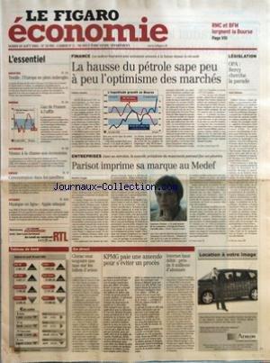 FIGARO ECONOMIE (LE) [No 18995] du 30/08/2005 - RMC ET BFM LORGNENT LA BOURSE - INDUSTRIE - TEXTILE - L'EUROPE EN PLEIN IMBROGLIO - ENERGIE - GAZ DE FRANCE A L'AFFUT - AUTOMOBILE - NISSAN A LA CHASSE AUX ECONOMIES - ESPACE - CONCENTRATION DANS LES SATELLITES - INTERNET - MUSIQUE EN LIGNE - APPLE ATTAQUE - LA HAUSSE DU PETROLE SAPE PEU A PEU L'OPTIMISME DES MARCHES PAR FABRICE AMEDEO - PARISOT IMPRIME SA MARQUE AU MEDEF PAR BEATRICE TAUPIN - LEGISLATION - OPA - BERCY CHERCHE LA PARADE PAR ANNE S par Collectif