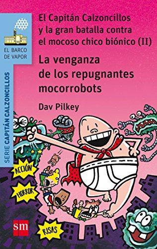 La venganza de los repugnantes mocorrobots (Barco de Vapor Azul) por Dav Pilkey