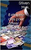Telecharger Livres 8 etapes cles pour attirer l argent (PDF,EPUB,MOBI) gratuits en Francaise